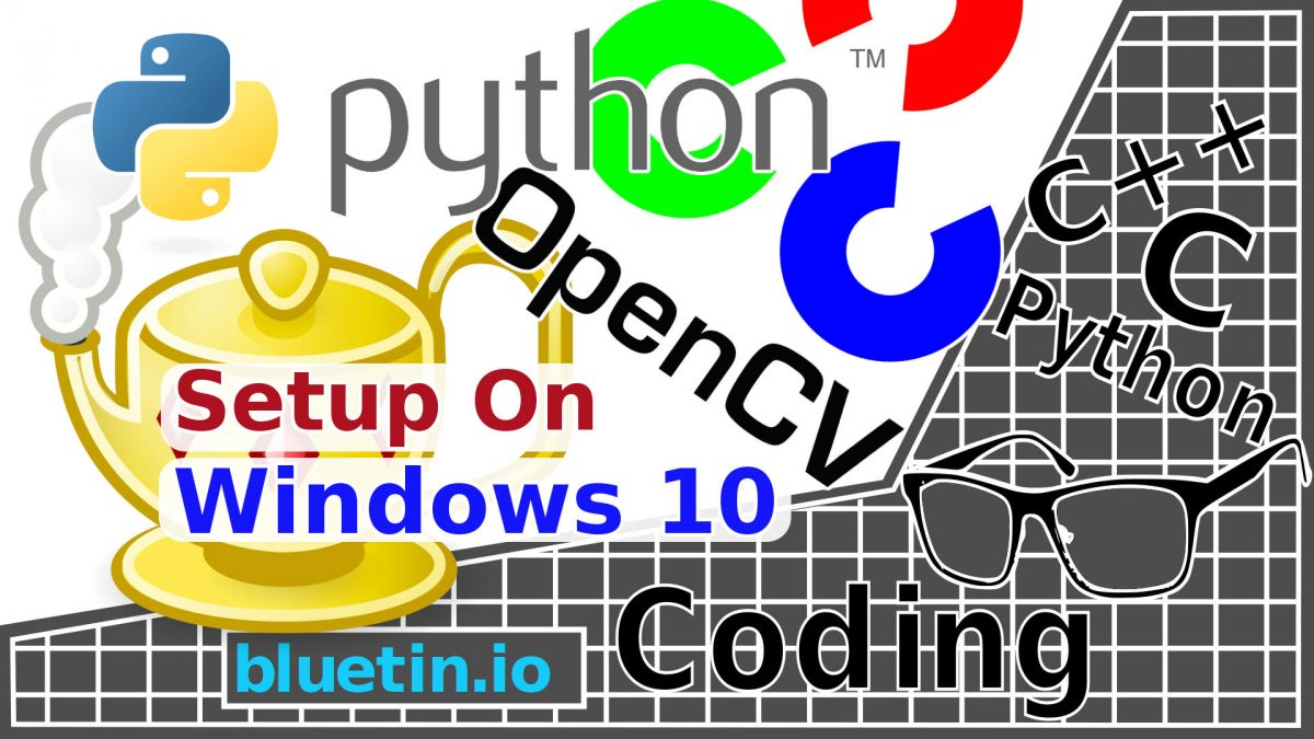 Python and OpenCV Setup on Windows 10 with Geany Text Editor